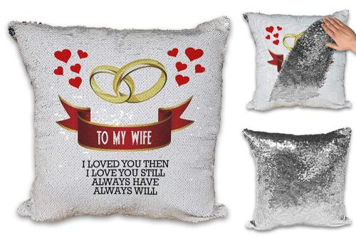 to My Wife I Loved You Then I Love You Still Novelty Sequin Reveal Magic Cushion Cover